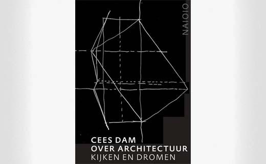 Cees Dam. Over architectuur - Kijken en dromen