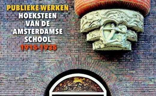 Publieke Werken. Hoeksteen van de Amsterdamse School 1915-1935
