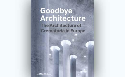 Goodbye Architecture - de architectuur van crematoria in Europa