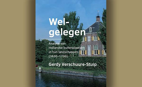 Welgelegen: Analyse van Hollandse buitenplaatsen in hun landschappen