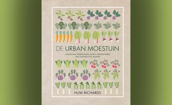 De urban moestuin - Groente verbouwen in een groentebed van maand tot maand